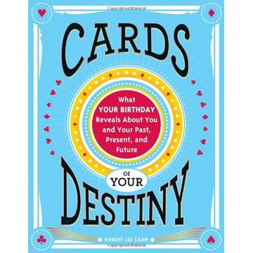 Cards of Your Destiny: What Your Birthday Reveals About You and Your Past, Present, and Future