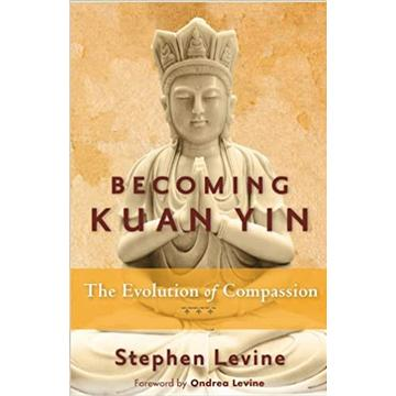 Becoming Kuan Yin : The Evolution of Compassion
