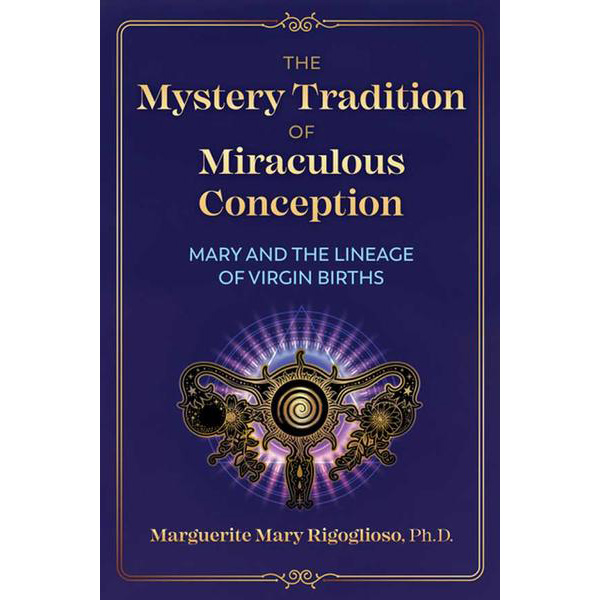 The Mystery of Miraculous Conception: Mary & her Secret Lineage Revealed